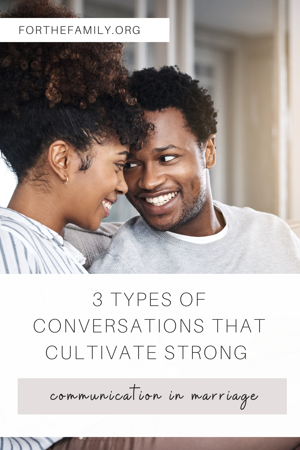 3 Types of Conversations that Cultivate Strong Communication in Marriage