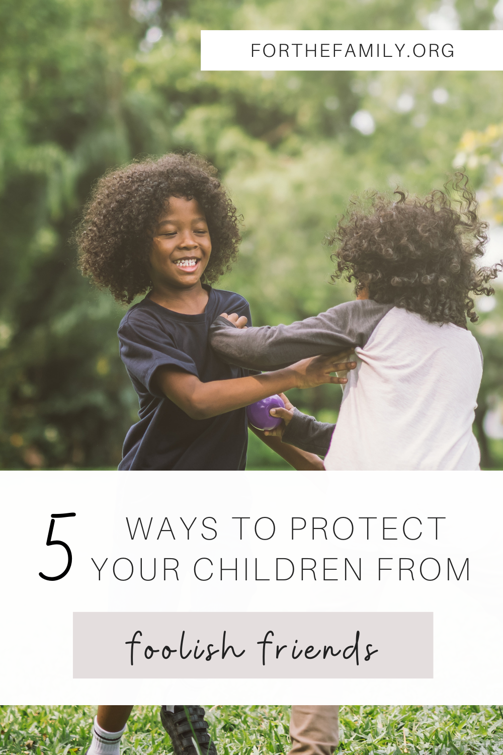 """""""5 Ways to protect your children from foolish friends"""" forthefamily.com"""
