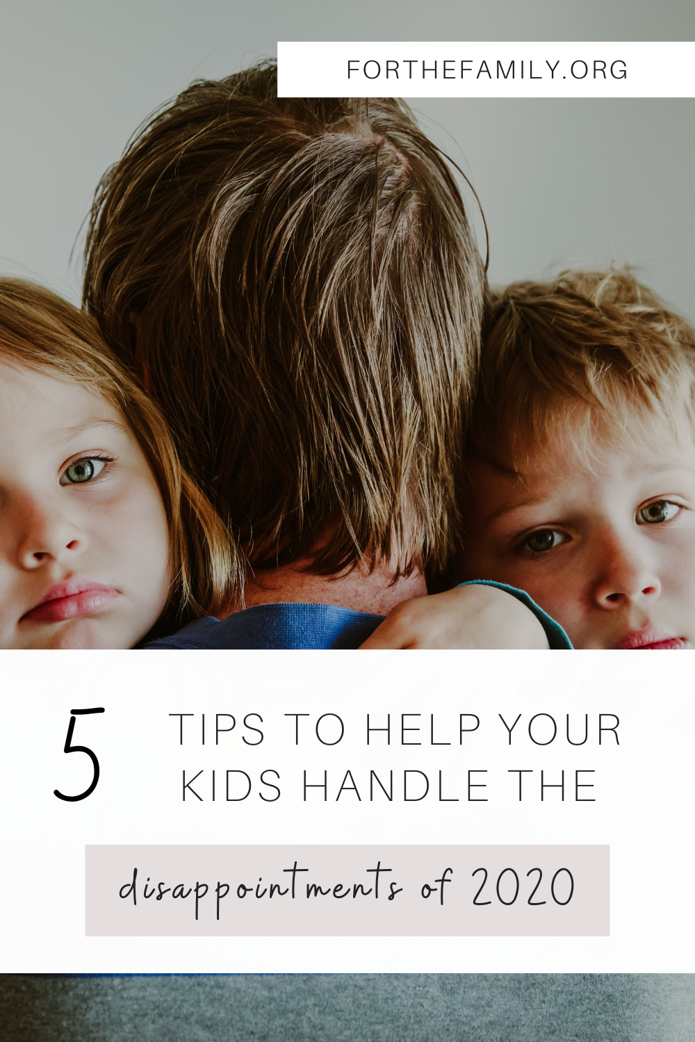 5 Tips to Help Your Kids Handle the Disappointments of 2020. forthefamily.org