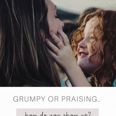 Grumpy or Praising… how do you show up?