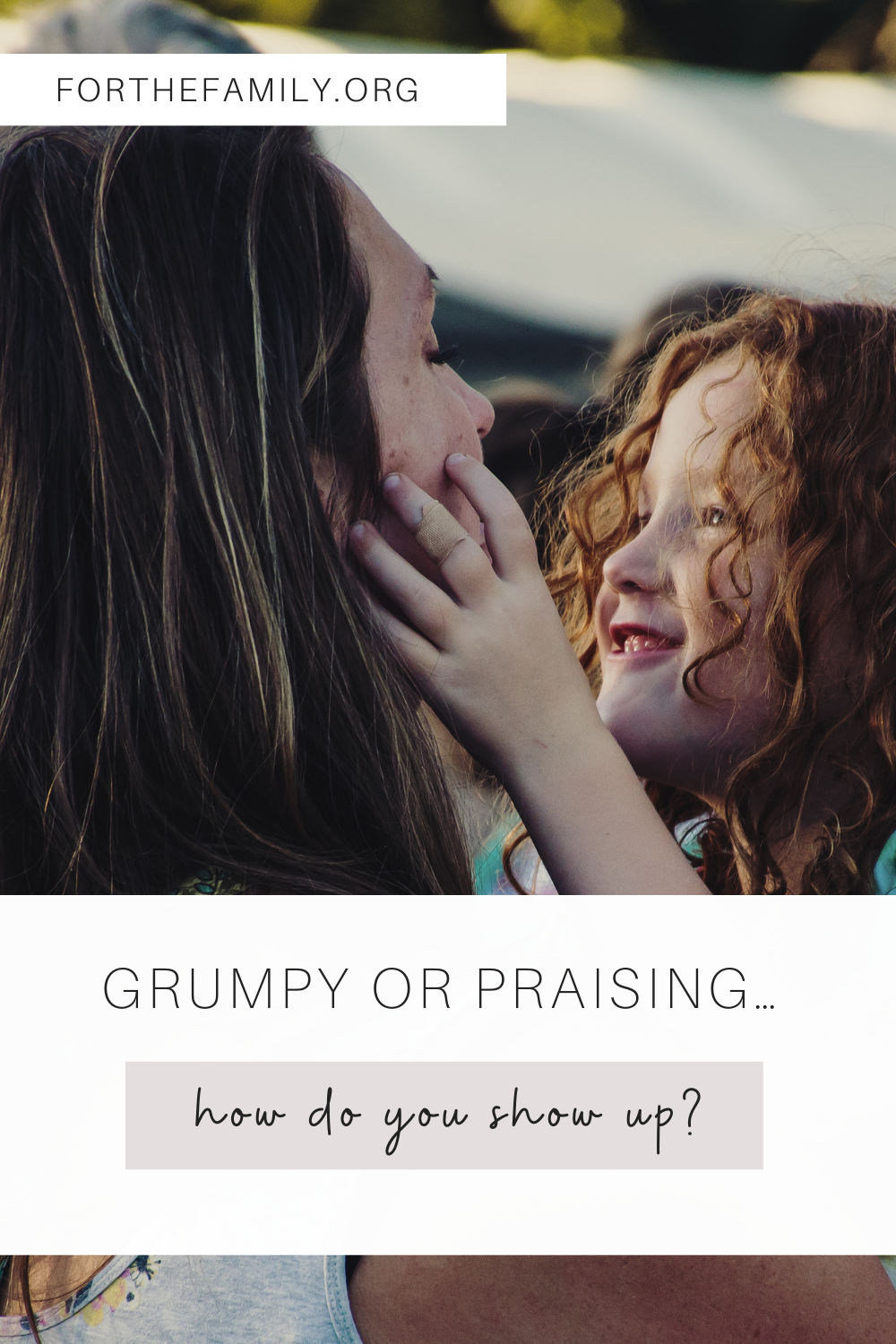 Grumpy or Praising… how do you show up? forthefamily.com