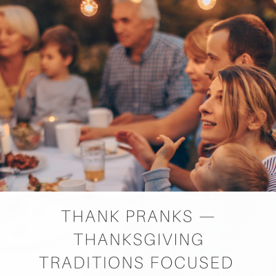 Thank Pranks (Thanksgiving traditions focused on godly gratitude)