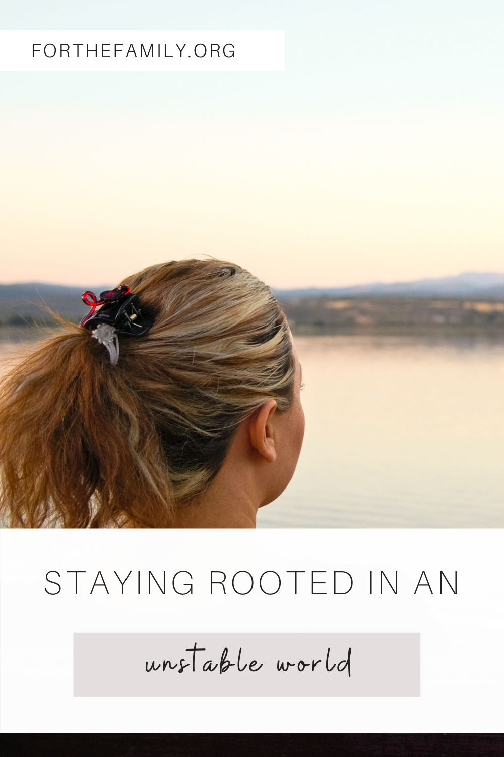 Staying Rooted in an Unstable World. forthefamily.org