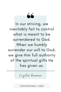 """""""In our striving, we inevitably fail to control what is meant to be surrendered to God. When we humbly surrender our will to God, we give Him full authority of the spiritual gifts He has given us."""""""