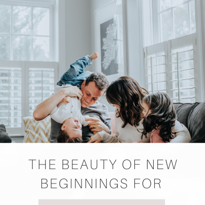 The Beauty of New Beginnings for Your Family
