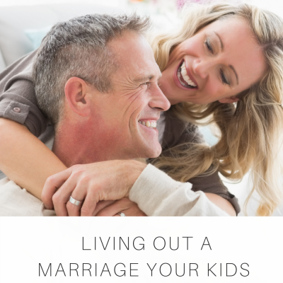 Living Out a Marriage Your Kids Will Want to Have