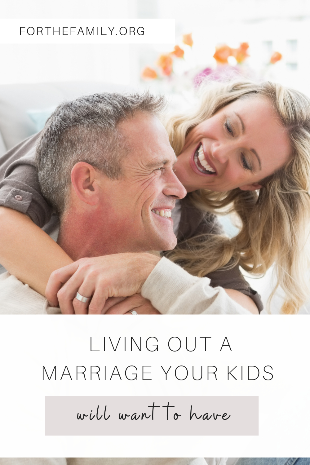 Living Out a Marriage Your Kids Will Want to Have. forthefamily.com. stock image of hugging married couple.