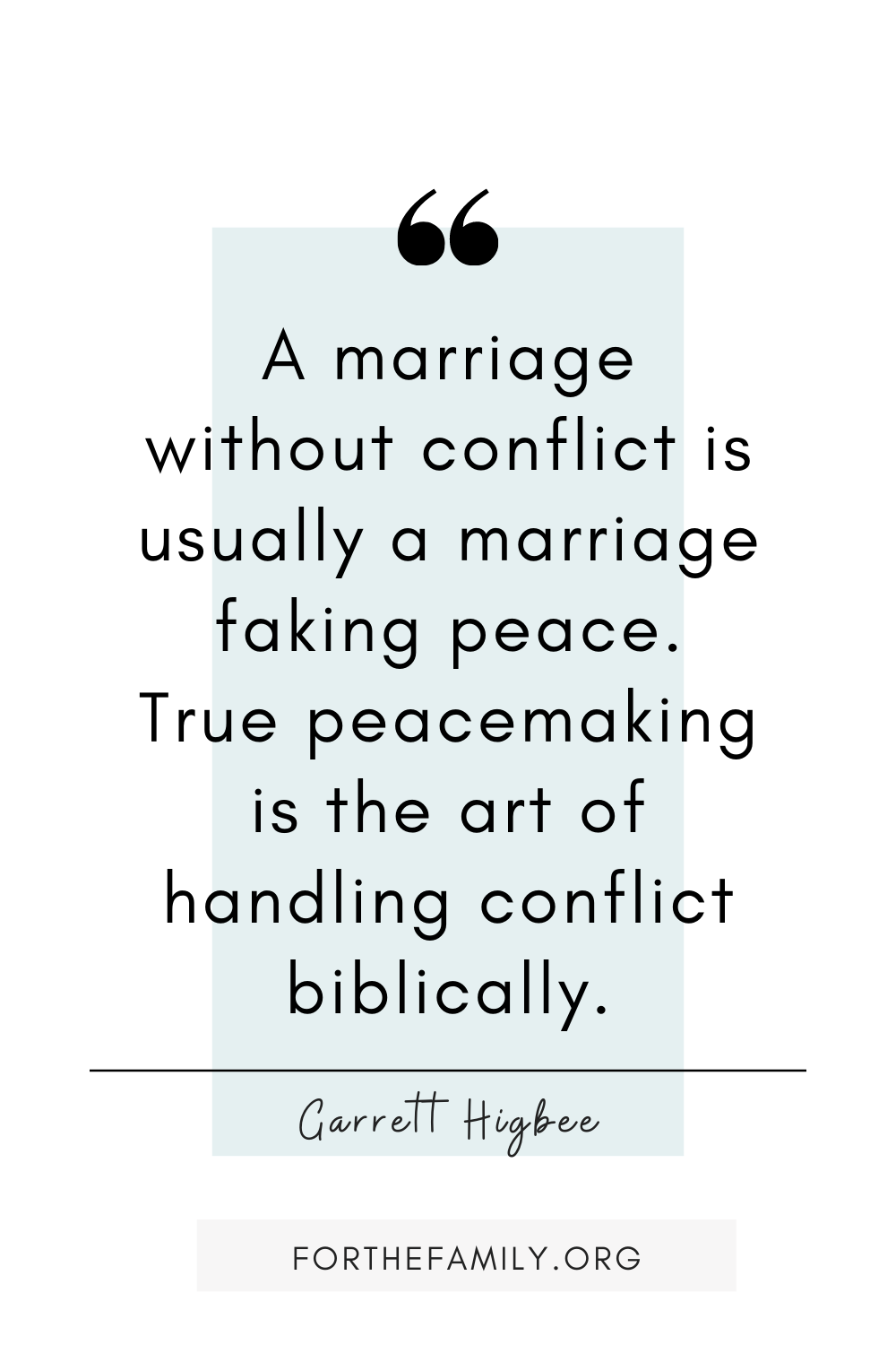 A marriage without conflict is usually a marriage faking peace. True peacemaking is the art of handling conflict biblically.