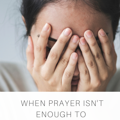 When Prayer Isn't Enough to Overcome Your Anxiety