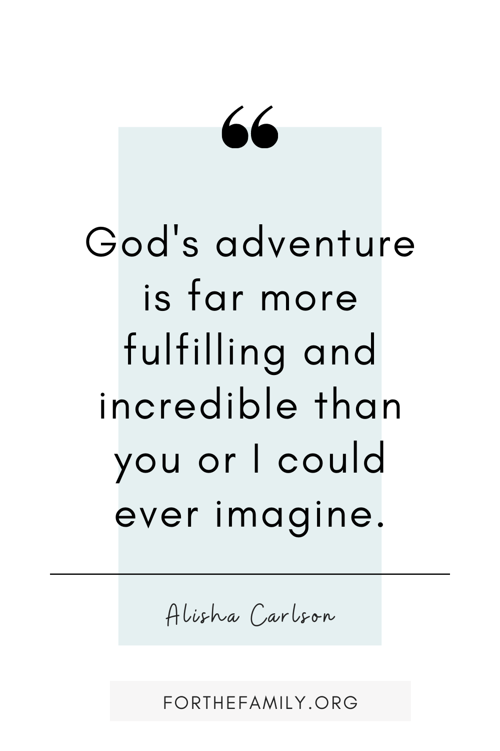 God's adventure is far more fulfilling and incredible than you or I could ever imagine.