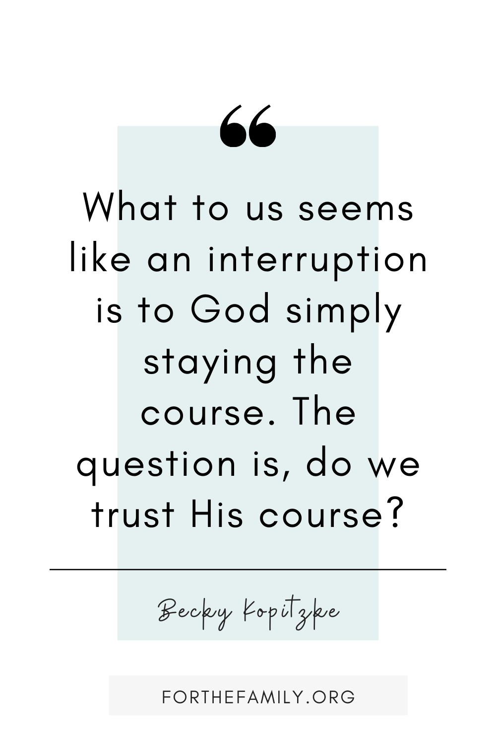 What to us seems like an interruption is to God simply staying the course. The question is, do we trust His course?