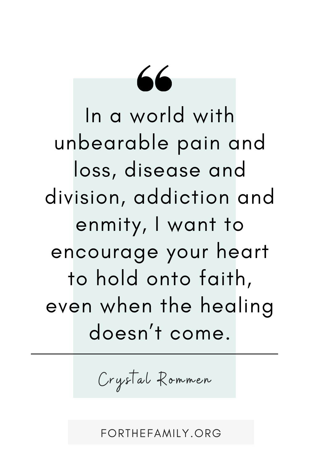 In a world with unbearable pain and loss, disease and division, addiction and enmity, I want to encourage your heart to hold onto faith, even when the healing doesn't come.