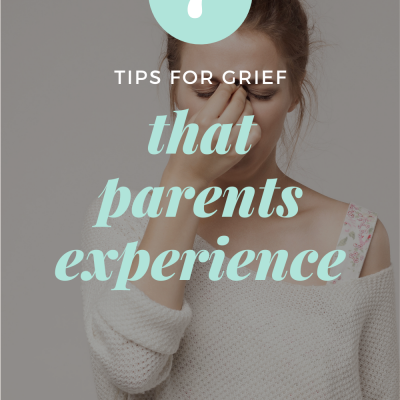 7 Tips for Grief That Parents Experience