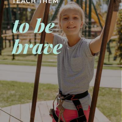 Teach Them To Be Brave